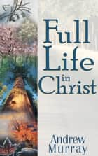 Full Life in Christ ebook by Andrew Murray