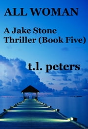 All Woman, A Jake Stone Thriller (Book Five) ebook by T.L. Peters