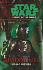 Star Wars: Legacy of the Force II - Bloodlines ebook by Karen Traviss