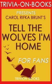 Tell the Wolves I'm Home: A Novel by Carol Rifka Brunt (Trivia-On-Books) ebook by Trivion Books