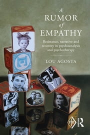A Rumor of Empathy - Resistance, narrative and recovery in psychoanalysis and psychotherapy ebook by Lou Agosta