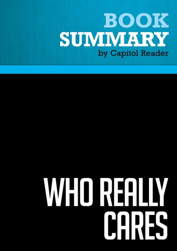 Summary of Who Really Cares: The Surprising Truth About Compassionate Conservatism - Arthur C. Brooks ebook by Capitol Reader