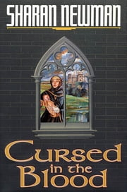 Cursed in the Blood - A Catherine LeVendeur Mystery ebook by Sharan Newman