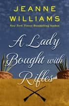A Lady Bought with Rifles ebook by Jeanne Williams