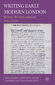 Writing Early Modern London - Memory, Text and Community ebook by Dr. Andrew Gordon