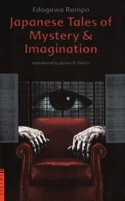 Japanese Tales of Mystery & Imagination ebook by Edogawa Rampo,James B. Harris