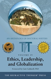 The Refractive Thinker©: Ethics, Leadership, and Globalization ebook by Dr. Neysa T. Sensenig,Dr. Sheila Embry,Dr. Karleen Yapp,Dr. Cynthia Ann Roundy,Dr. Tim Brueggemann,Dr. Ramon Benedetto,Dr. Susan K. Fan,Dr. Gail Ferreira,Dr. Cheryl A. Lentz,Dr. Judy Fisher-Blando,Dr. T.G. Robinson,Dr. Kaja Kroll,Dr. Beverly D. Carter