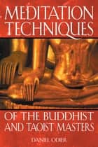 Meditation Techniques of the Buddhist and Taoist Masters ebook by Daniel Odier
