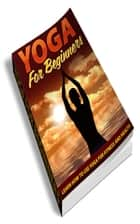 Yoga For Beginners eBook por Jimmy  Cai