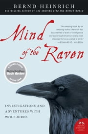 Mind of the Raven - Investigations and Adventures with Wolf-Birds ebook by Bernd Heinrich