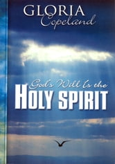 God's Will is the Holy Spirit ebook by Gloria Copeland