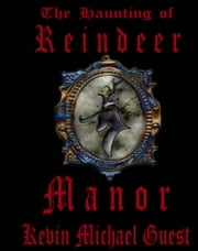 The Haunting of Reindeer Manor ebook by Kevin Guest