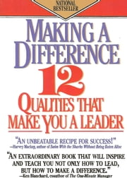 Making a Difference - Twelve Qualities That Make You a Leader ebook by Sheila M. Bethel, Ph.D.