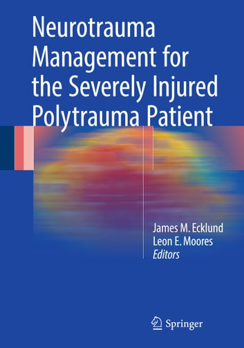 Neurotrauma Management for the Severely Injured Polytrauma Patient ebook by