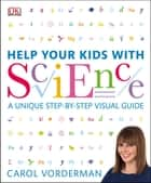 Help Your Kids with Science - A Unique Step-by-Step Visual Guide ebook by Carol Vorderman