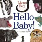 Hello Baby! - With Audio Recording ebook by Mem Fox, Steve Jenkins