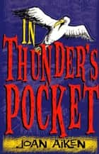 In Thunder's Pocket ebook by Joan Aiken