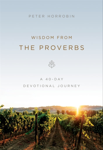 Wisdom from the Proverbs - A 40-Day Devotional Journey ebook by Peter Horrobin