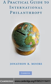 A Practical Guide to International Philanthropy ebook by Moore, Jonathon R.