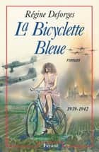 La Bicyclette Bleue - (1939-1942) ebook by Régine Deforges