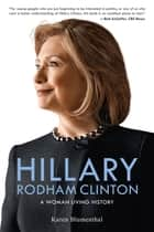 Hillary Rodham Clinton - A Woman Living History eBook by Karen Blumenthal