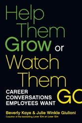 Help Them Grow or Watch Them Go - Career Conversations Employees Want ebook by Beverly Kaye,Julie Winkle Giulioni