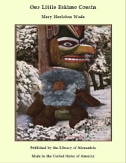 Our Little Eskimo Cousin ebook by Mary Hazleton Wade