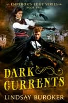Dark Currents (The Emperor's Edge Book 2) ebook by