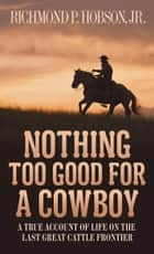 Nothing Too Good for a Cowboy ebook by Richmond P. Hobson