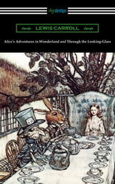 Alice's Adventures in Wonderland and Through the Looking-Glass (with the complete original illustrations by John Tenniel) ebook by Lewis Carroll
