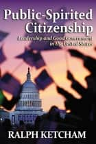 Public-Spirited Citizenship ebook by Ralph Ketcham