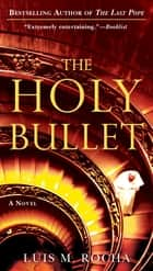 The Holy Bullet ebook by Luis Miguel Rocha