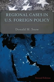 Regional Cases in U.S. Foreign Policy ebook by Donald M. Snow