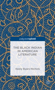The Black Indian in American Literature ebook by Keely Byars-Nichols