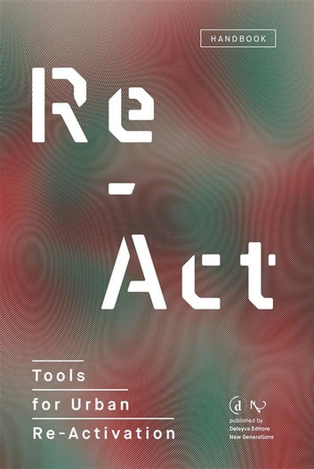 Re-Act - Tools for Urban Re-Activation ebook by Gianpiero Venturini,Carlo Venegoni