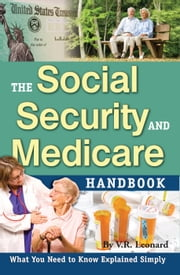 The Social Security and Medicare Handbook: What You Need to Know Explained Simply ebook by Leonard, V R