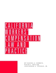 California Workers' Compensation Law and Practice ebook by Daniel A. Dobrin,David L. Pollak,Roger A. Tolman, Jr.