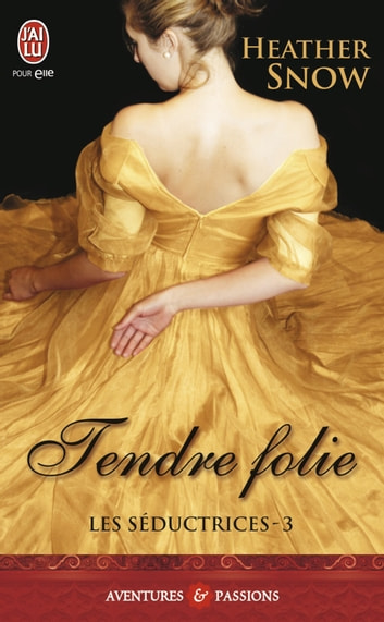 Les Séductrices (Tome 3 ) - Tendre folie ebook by Heather Snow