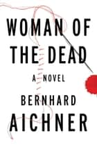 Woman of the Dead ebook by Bernhard Aichner