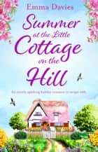 Summer at the Little Cottage on the Hill - An utterly uplifting holiday romance to escape with ekitaplar by Emma Davies