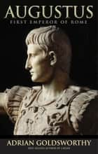 Augustus - First Emperor of Rome ebook by Adrian Goldsworthy