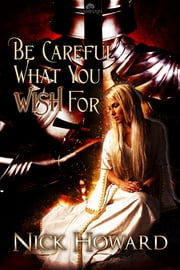 Be Careful What You Wish For ebook by Nick Howard