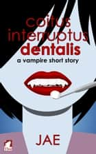 Coitus Interruptus Dentalis - A Vampire Short Story ebook by Jae