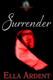 Surrender - An Erotic Romance in Nine Installments ebook by Ella Ardent