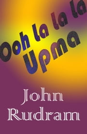 Ooh La La La Upma ebook by John Rudram
