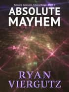 Absolute Mayhem ebook by Ryan Viergutz