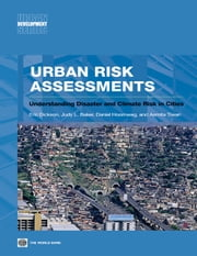 Urban Risk Assessments: An Approach for Understanding Disaster and Climate Risk in Cities ebook by The World Bank