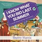 I Know What You Bid Last Summer audiobook by Sherry Harris