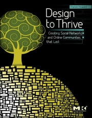 Design to Thrive - Creating Social Networks and Online Communities that Last ebook by Tharon Howard