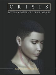 Crisis: Deveran Conflict Series Book III ebook by Robert Luis Rabello